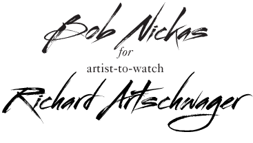 Bob Nickas for Richard Artschwager